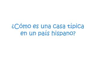 �C�mo es una casa t�pica en un pa�s hispano?