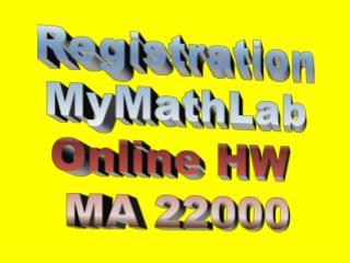 Registration MyMathLab Online HW  MA 22000