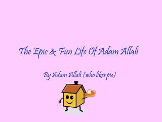 The Epic & Fun Life Of Adam Allali