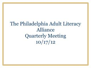 The Philadelphia Adult Literacy Alliance Quarterly Meeting 10/17/12