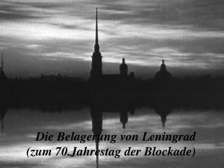 Die Belagerung  von Leningrad ( zum  70.Jahrestag der Blockade)