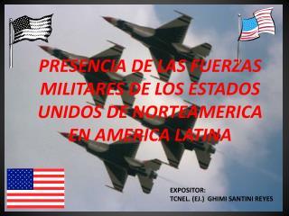 PRESENCIA DE LAS FUERZAS MILITARES DE LOS ESTADOS UNIDOS DE NORTEAMERICA EN AMERICA LATINA