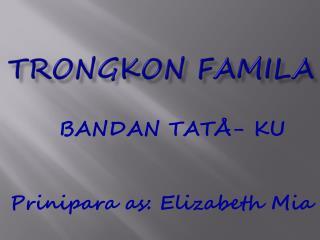 TRONGKON FAMILA