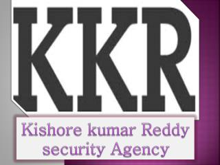 Kishore  kumar Reddy  security  Agency