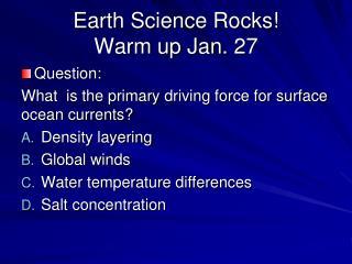 Earth Science Rocks! Warm up Jan.  27