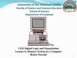 CS11 Digital Logic and Organization Lecture 6: Memory System in a Computer  Rebaz Nawzad