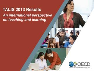 TALIS 2013 Results An international perspective on teaching and learning
