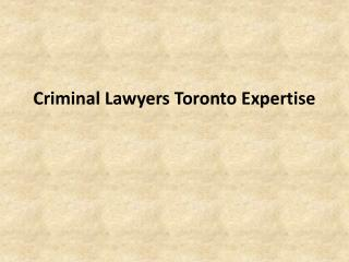 Criminal Lawyers Toronto Expertise