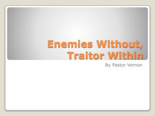 Enemies Without, Traitor Within