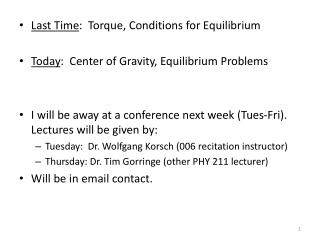 Last Time :  Torque, Conditions for Equilibrium Today :  Center of Gravity, Equilibrium Problems