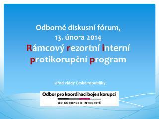 Odborné diskusní fórum,  13 .února 2014 R ámcový  r ezortní  i nterní  p rotikorupční  p rogram