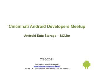 Cincinnati Android Developers  Meetup Android Data Storage –  SQLite 7/20/2011