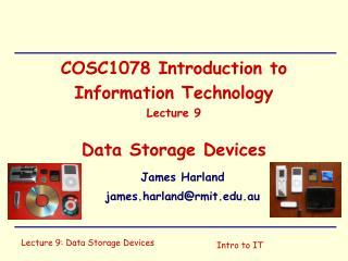 COSC1078 Introduction to Information Technology Lecture 9 Data Storage  Devices