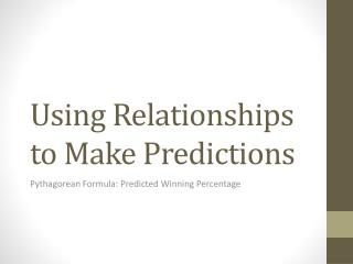 Using Relationships to Make Predictions