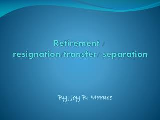 Retirement  /  resignation/transfer/ separation