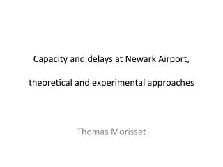 Capacity and delays at Newark Airport, theoretical and experimental approaches