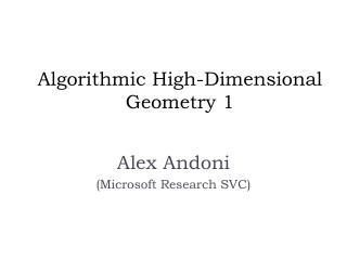 Algorithmic High-Dimensional Geometry 1