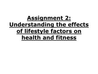 Assignment 2: Understanding the effects of lifestyle factors on health and fitness