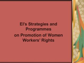 EI s Strategies and Programmes on Promotion of Women Workers  Rights