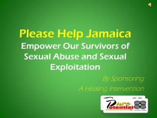 Please Help Jamaica Empower  O ur  Survivors of Sexual Abuse and Sexual Exploitation