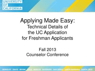 Applying Made Easy:  Technical Details of  the UC  Application for Freshman Applicants