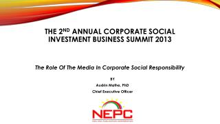 THE 2 ND  ANNUAL CORPORATE SOCIAL INVESTMENT BUSINESS SUMMIT 2013