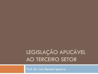 LEGISLAÇÃO APLICÁVEL AO TERCEIRO SETOR