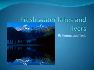 Fresh water lakes and rivers