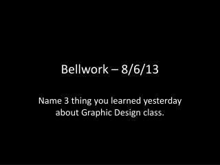Bellwork  – 8/6/13