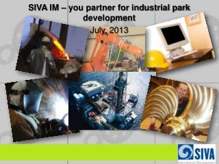 SIVA  IM – you partner for industrial park development July , 2013