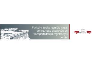 Funkciju auditu rezult?ti valsts arh?vu, tiesu ekspert?�u un transportl?dzek?u re?istr?cijas jom?s