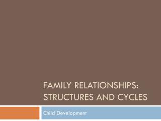 Family relationships:  Structures and cycles