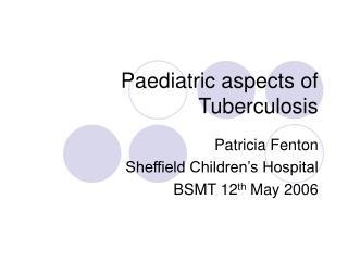 Paediatric aspects of Tuberculosis