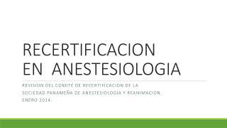 RECERTIFICACION   EN  ANESTESIOLOGIA