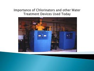Importance of Chlorinators and other Water Treatment Devices