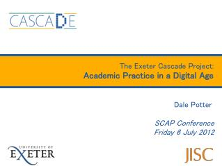 The Exeter Cascade Project: Academic Practice in a Digital Age