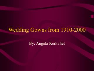 Wedding Gowns from 1910-2000