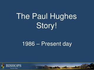 The Paul Hughes Story!