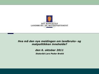Hva må den nye meldingen om landbruks- og matpolitikken inneholde? den 6. oktober 2011