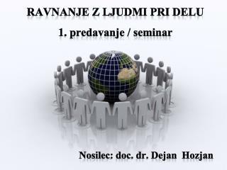 RAVNANJE Z LJUDMI PRI DELU 1. predavanje / seminar