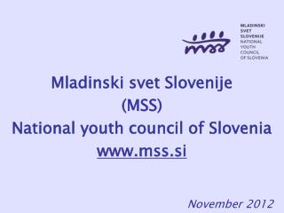 Mladinski svet Slovenije (MSS) National youth council of Slovenia mss.si November 2012