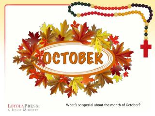 What's so special about the month of October?