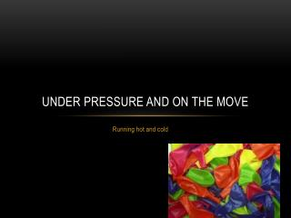 Under pressure and on the move