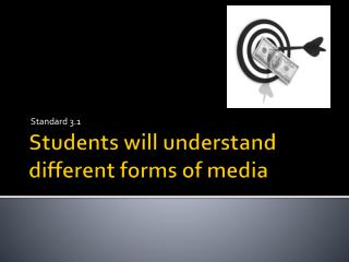 Students will understand different forms of media