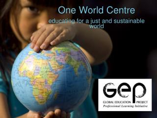One World Centre educating for  a just  and  sustainable world