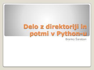 Delo z  direktoriji  in potmi v  Python -u