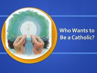 Who Wants to Be a Catholic?