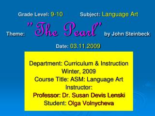 "Grade Level: 9-10 Subject: Language Art Theme:  ""The Pearl""  by John Steinbeck  Date: 03.11.2009"