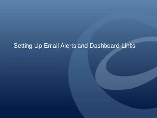 Setting Up Email Alerts and Dashboard Links
