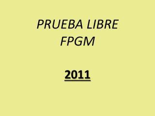 PRUEBA LIBRE  FPGM
